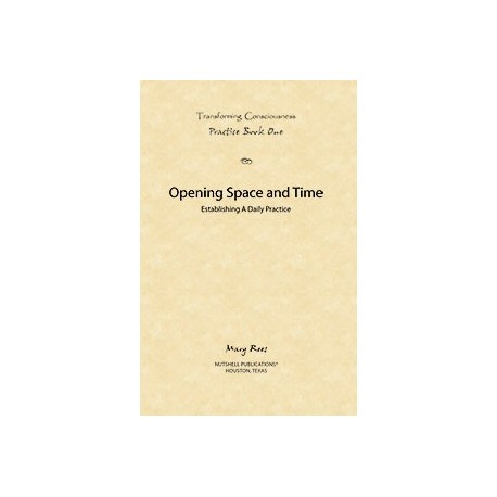 Practice Book 1 - Opening Space and Time  Transforming Consciousness Series