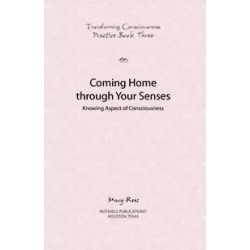 Practice Book 3 - Coming Home through Your Senses -  Transforming Consciousness Series