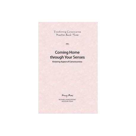 Practice Book 3 - Coming Home through Your Senses -  Transforming Consciousness Series
